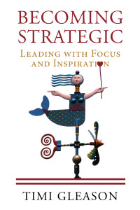 Becoming Strategic: Leading with Focus and Inspiration
